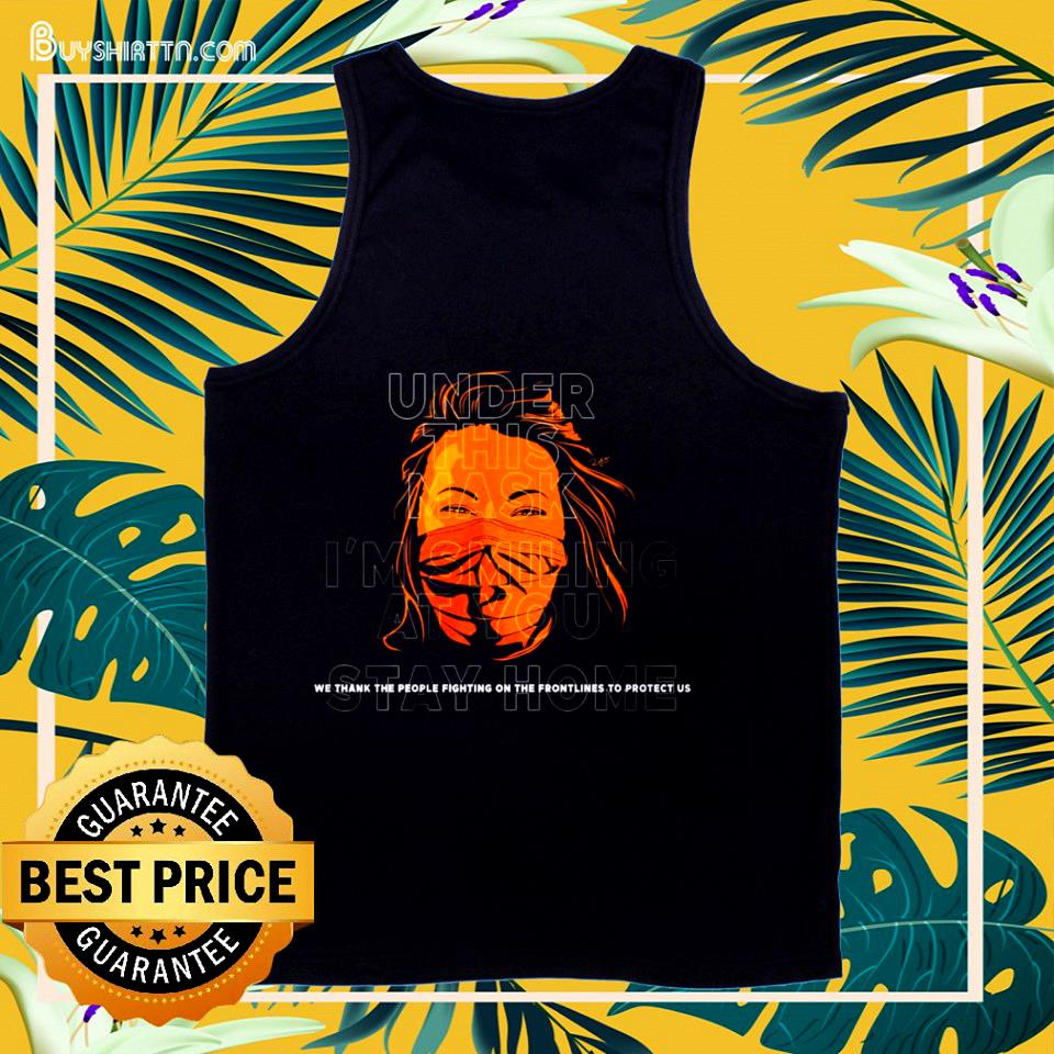 Under This Mask I'm smiling at you stay home tank top