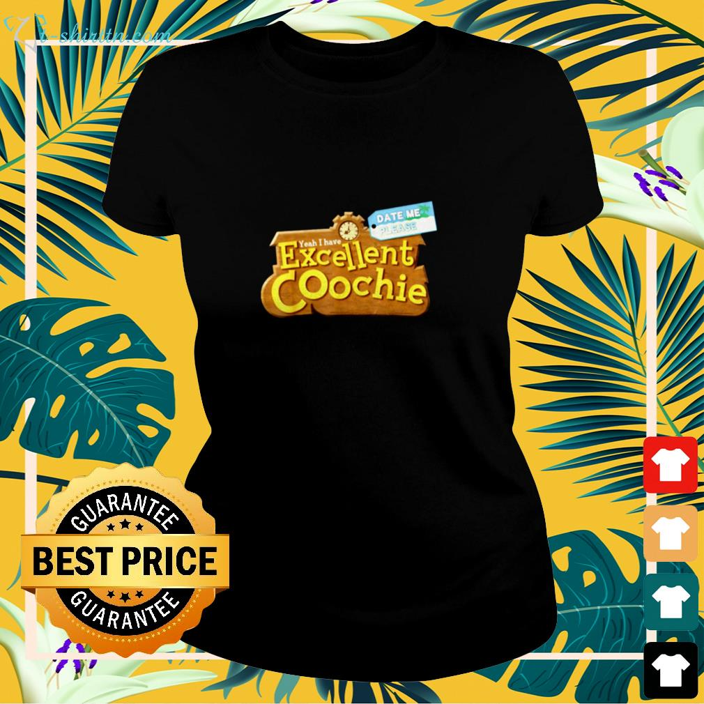 yeah-i-have-excellent-coochie-date-me-please-ladies-tee Yeah I have excellent coochie date me please shirt