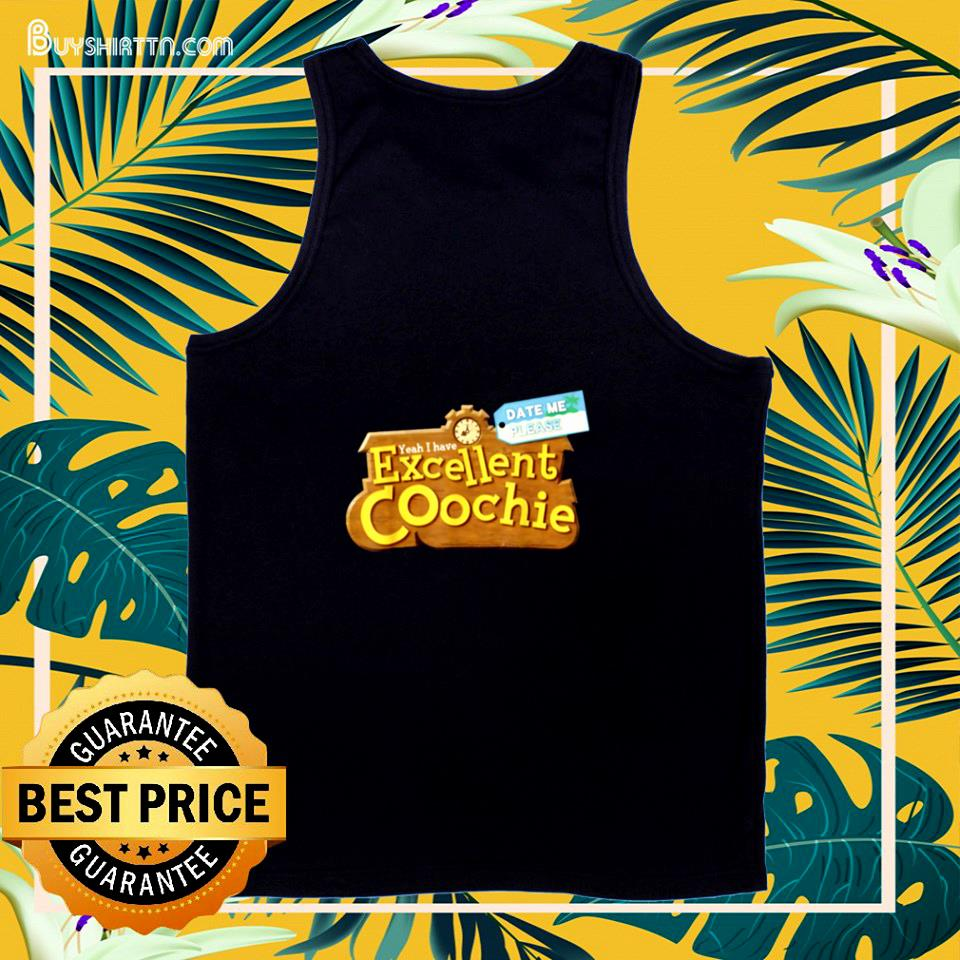 Yeah I have excellent coochie date me please tank top