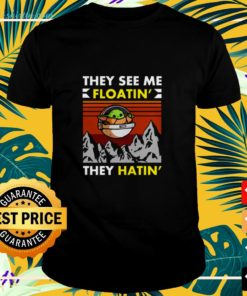 Baby Yoda they see me floatin' they hatin' vintage shirt