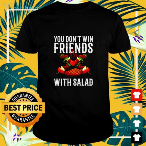 BBQ You don't win friends with salad shirt