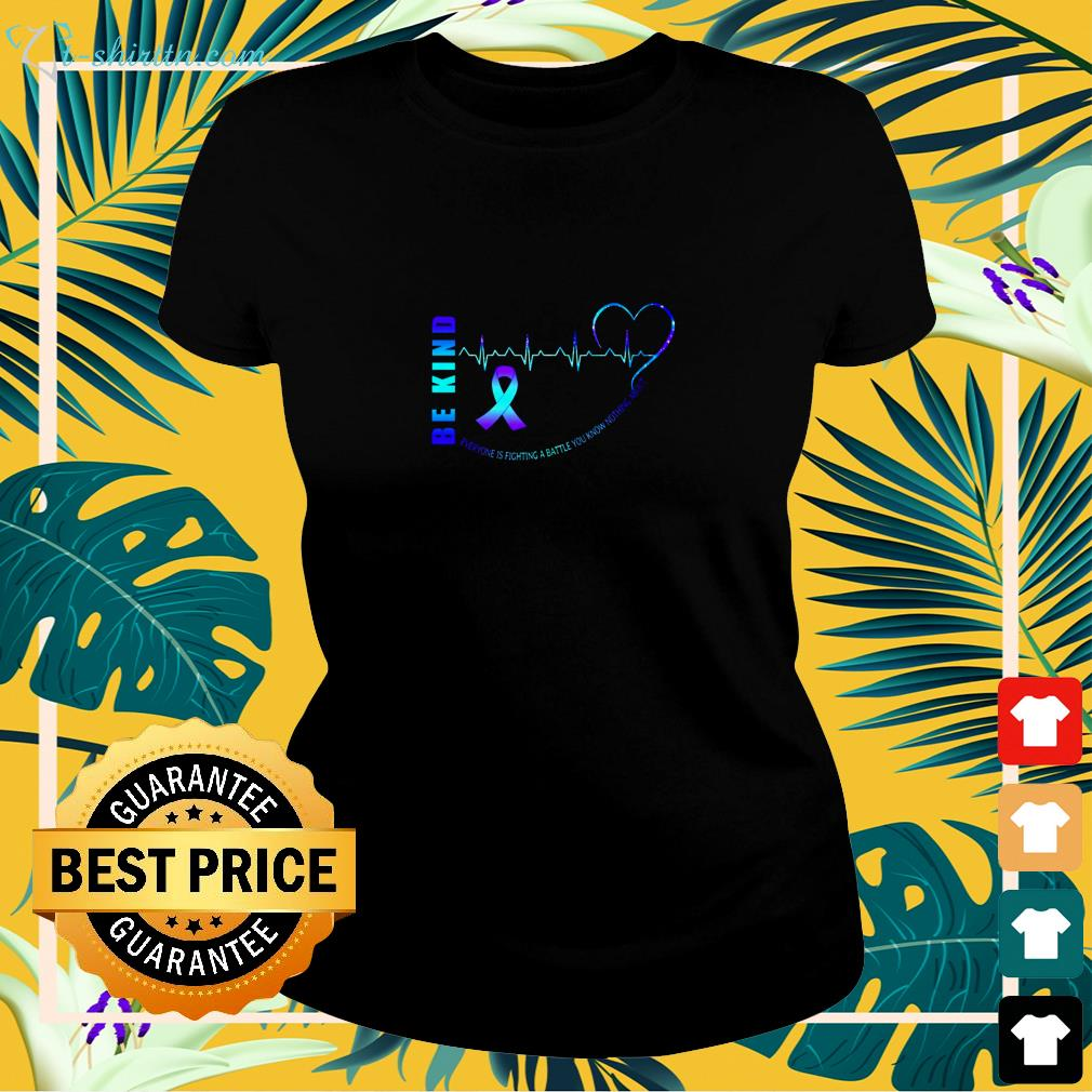 Be kind everyone is fighting a battle you know nothing about  ladies-tee