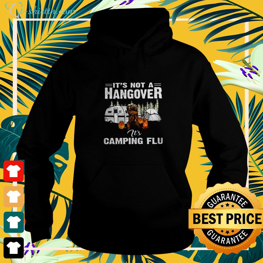 Bear camping it's not a hangover it's camping flu hoodie