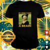 Biden if I only had a brain funny shirt