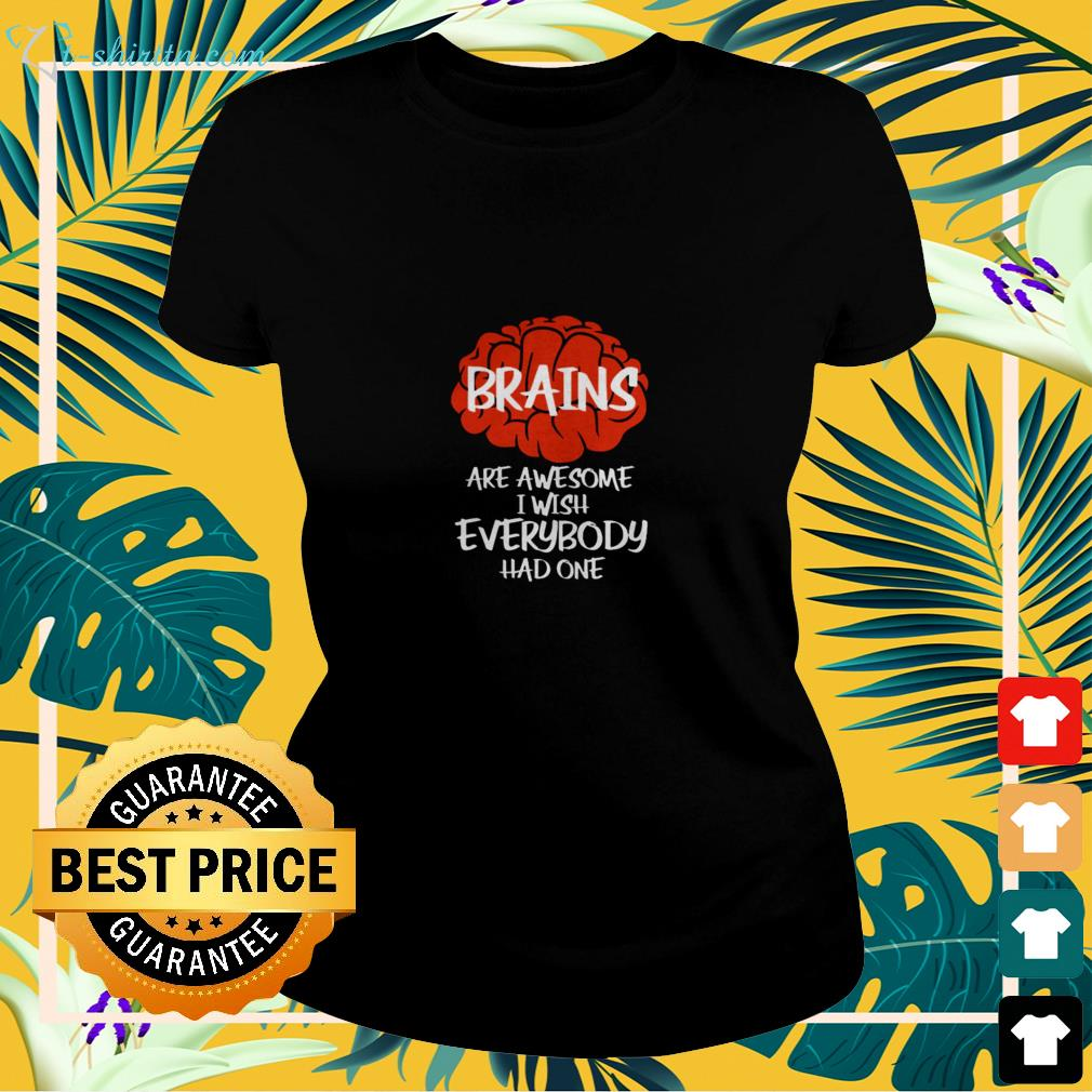 Brains are awesome I wish everybody had one ladies-tee