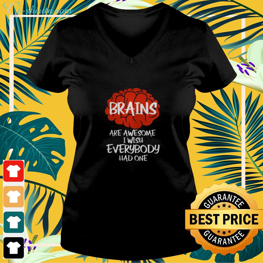 Brains are awesome I wish everybody had one v-neck t-shirt
