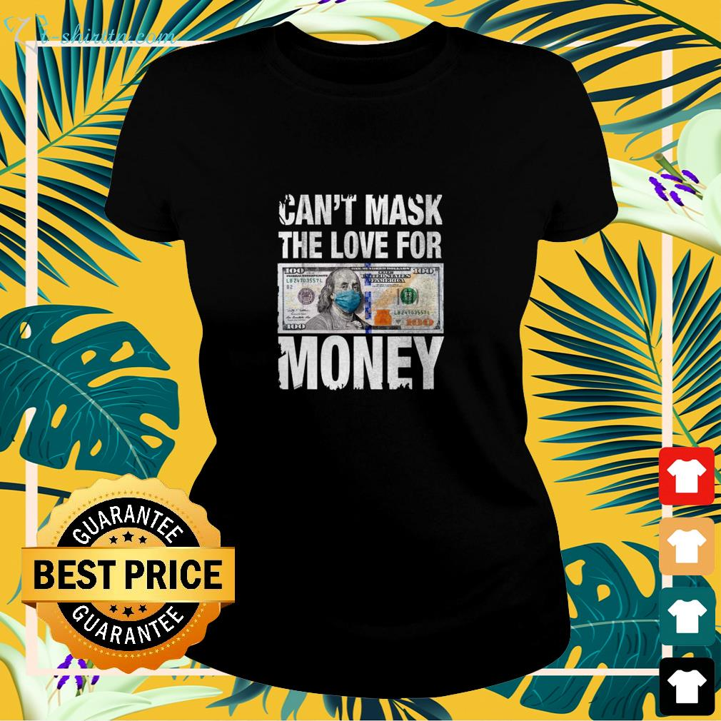Can't mask the love for money ladies-tee