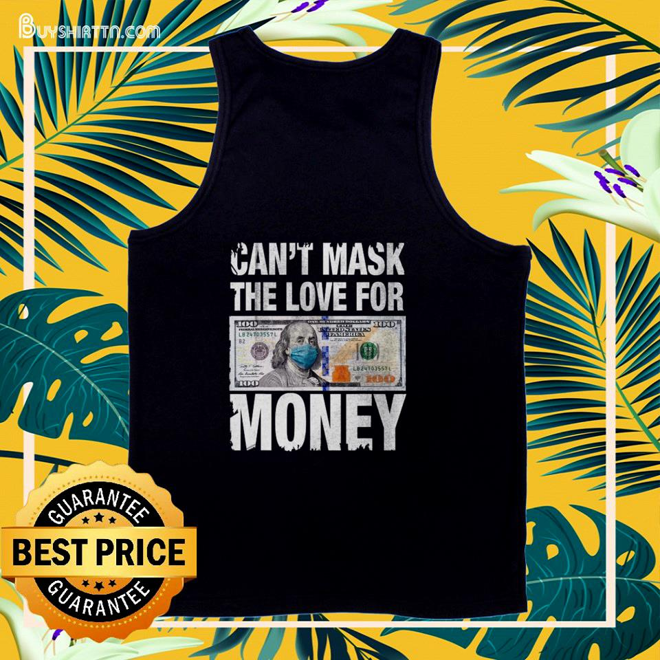Can't mask the love for money tank top