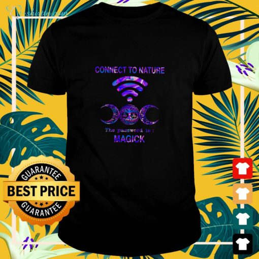 Connect to nature the password is Magick shirt
