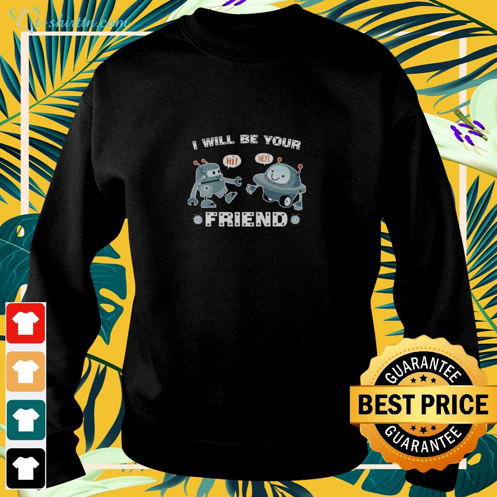Cute robot I will be your friend sweater