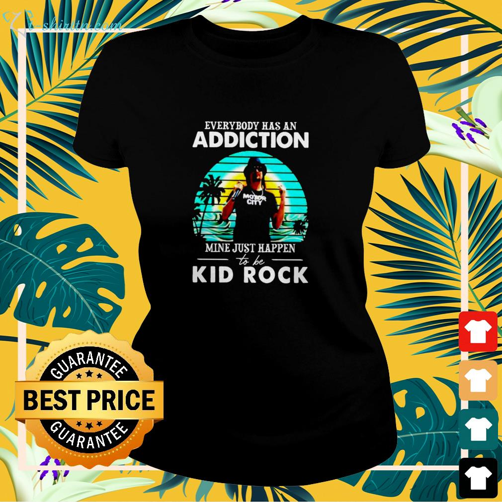 Everybody has an addiction mine just happend to be Kid Rock ladies-tee