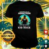 Everybody has an addiction mine just happend to be Kid Rock shirt