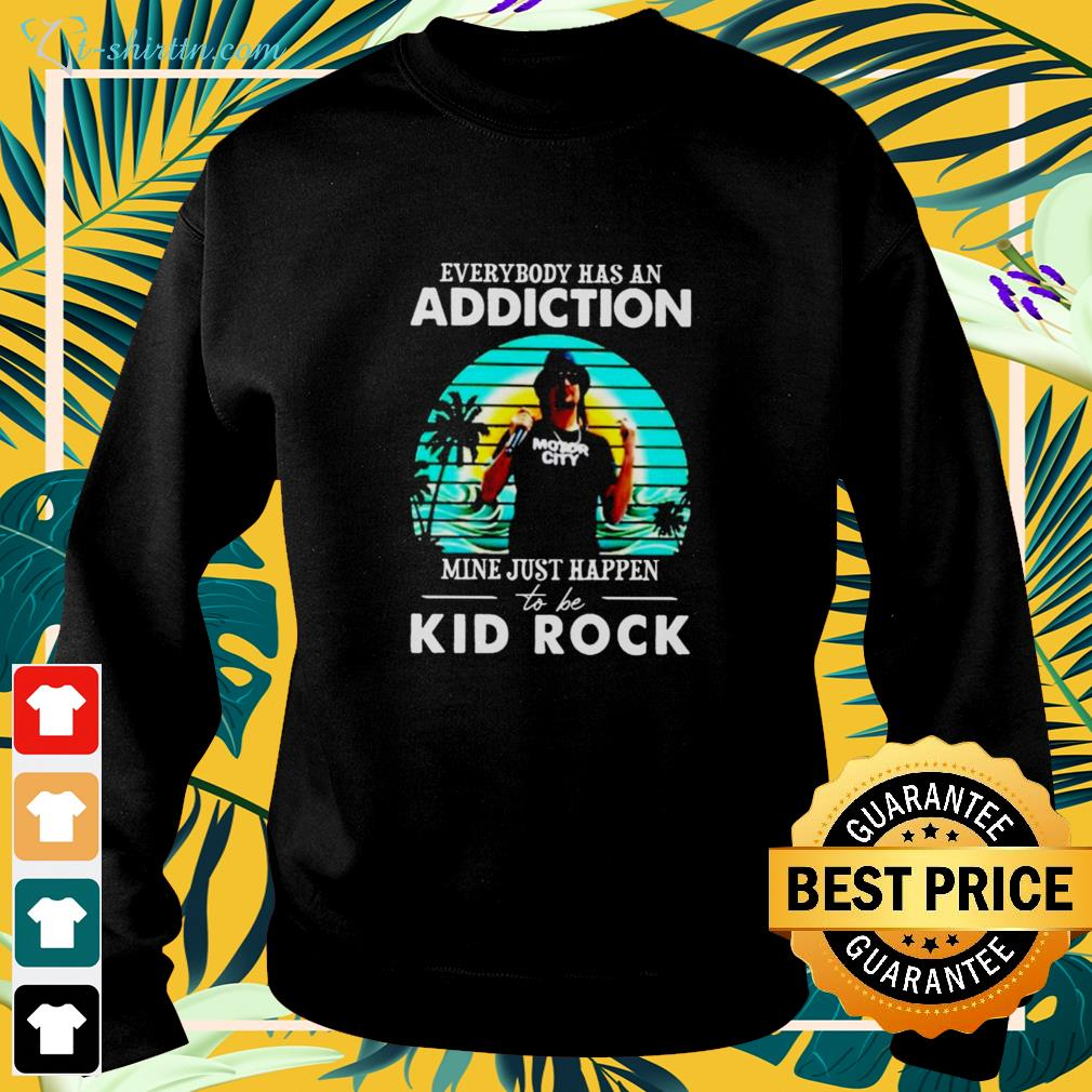 Everybody has an addiction mine just happend to be Kid Rock sweater