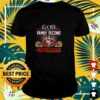 God first family second then San Francisco 49ers shirt