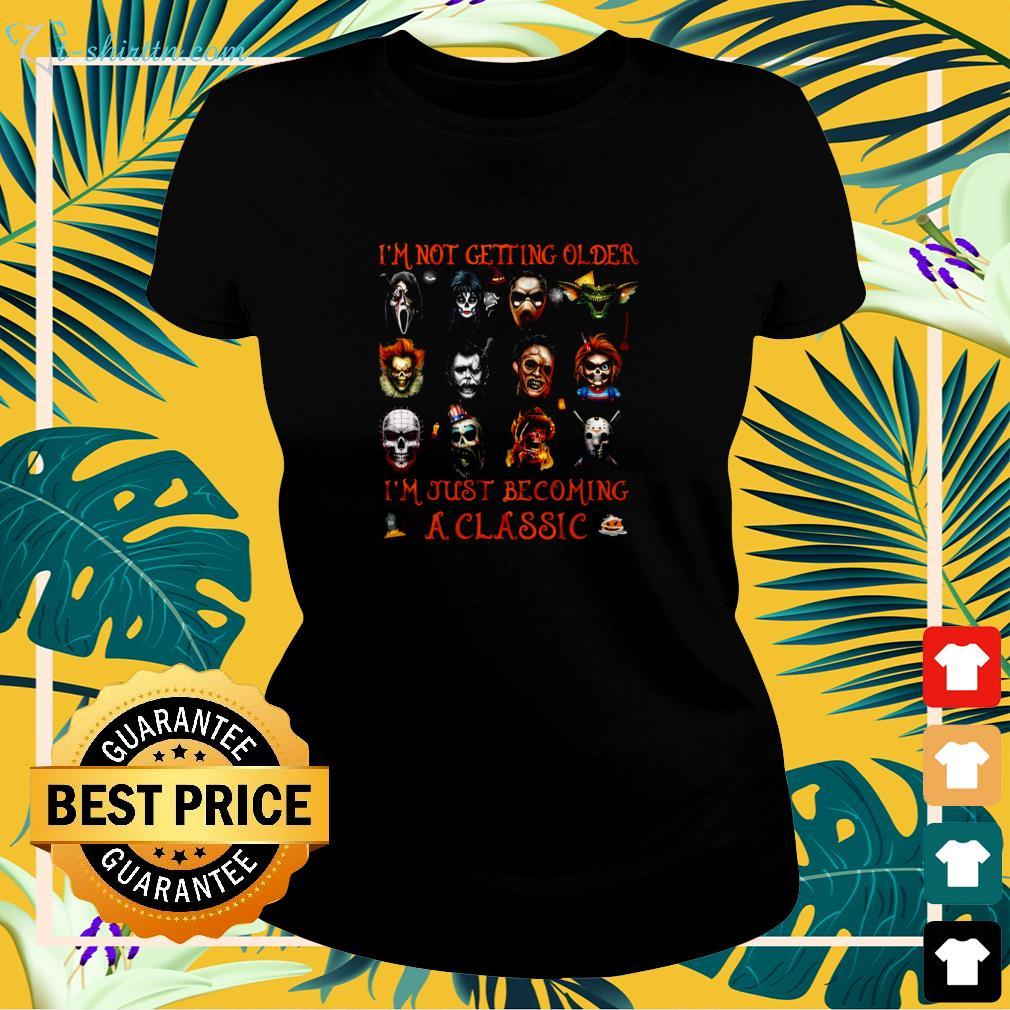 Horror characters I'm not getting older I'm just becoming a classic Halloween ladies-tee