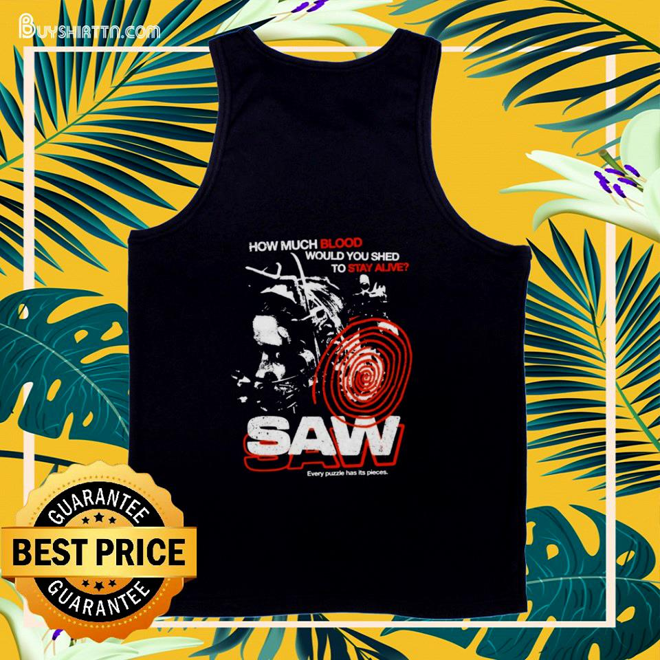 How much blood would you shed to stay alive saw tank top