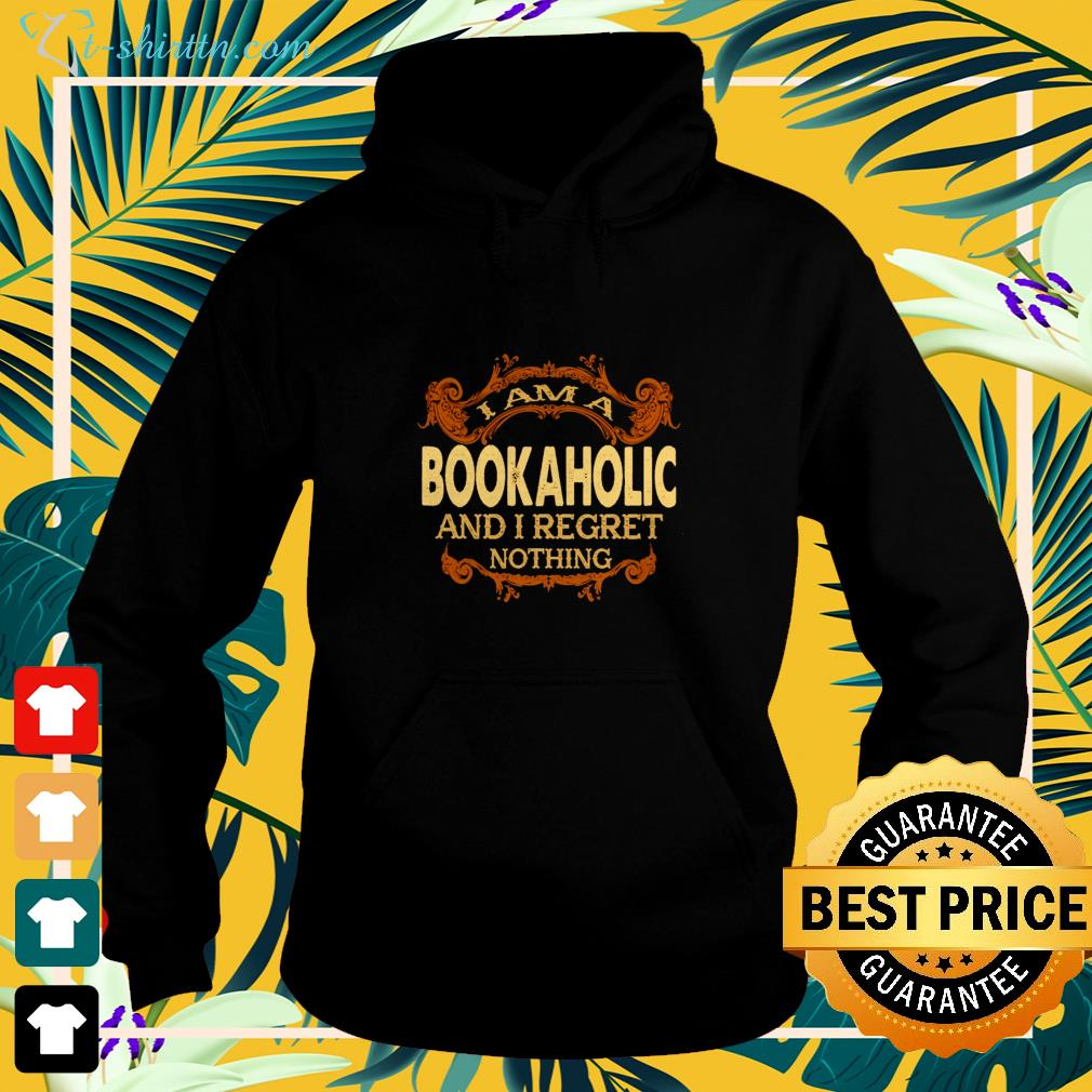 I am a bookaholic and I regret nothing hoodie