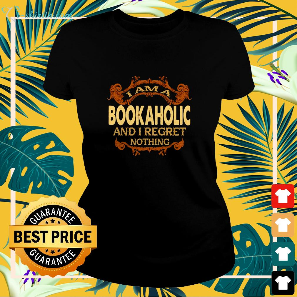 I am a bookaholic and I regret nothing ladies-tee
