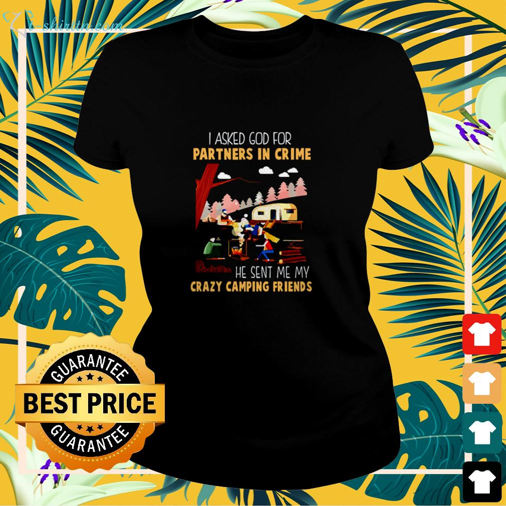 I asked God for a partner in crime he sent me my crazy camping friends ladies-tee