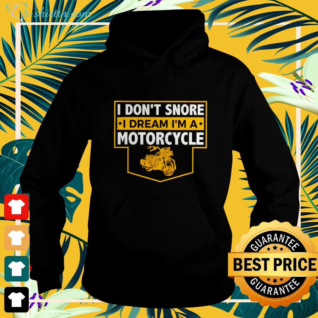 I Don't Snore I Dream I'm A Motorcycle hoodie