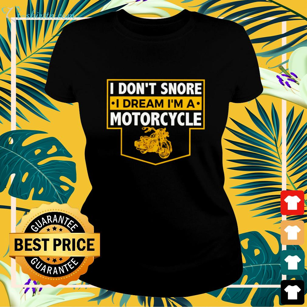 I Don't Snore I Dream I'm A Motorcycle ladies-tee