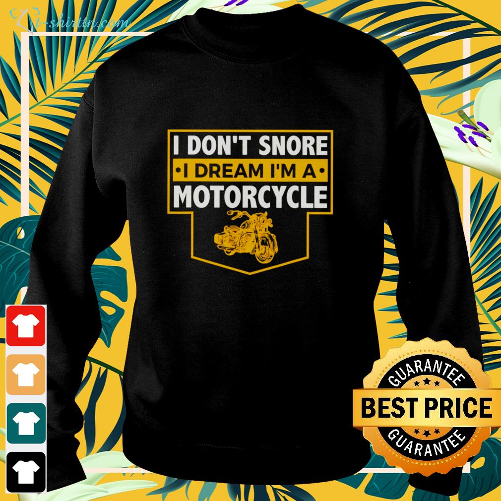 I Don't Snore I Dream I'm A Motorcycle sweater
