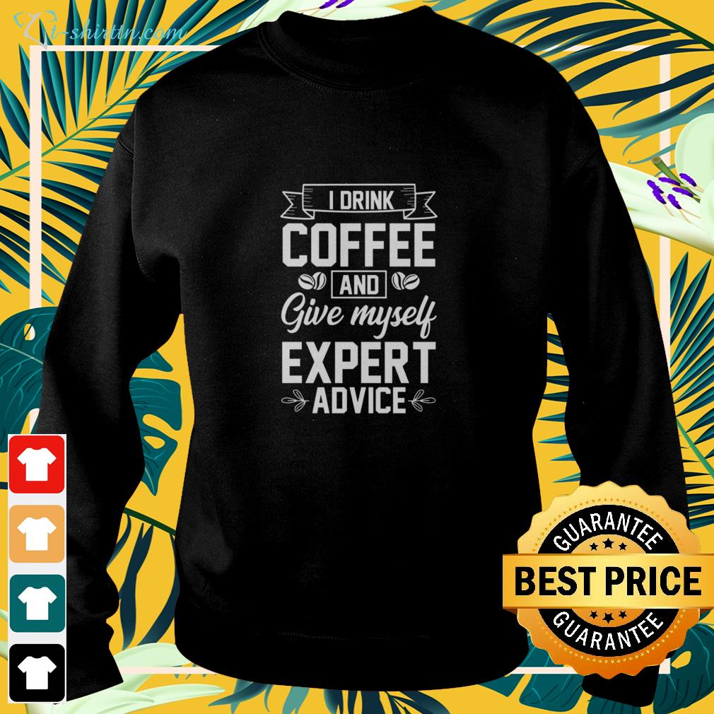 I drink coffee and give myself expert advice sweater