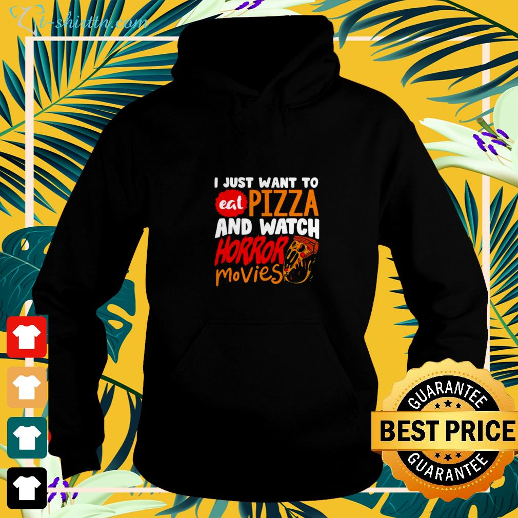 I just want to eat pizza and watch horror movies Halloween hoodie