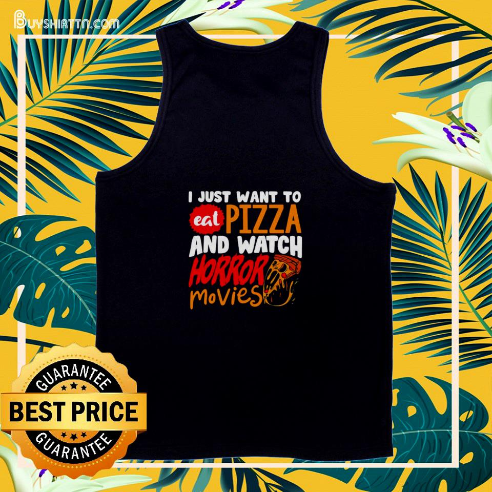 I just want to eat pizza and watch horror movies Halloween tank top