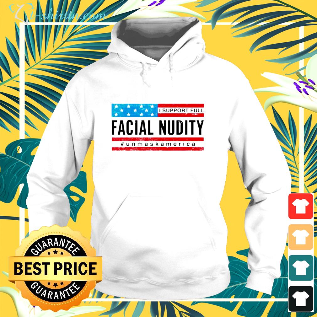I support full facial nudity unmask America hoodie