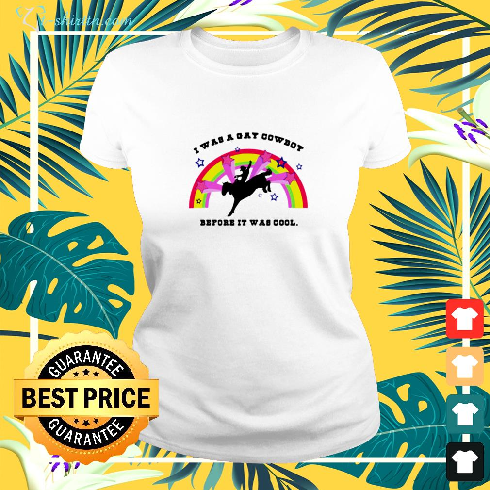 I was a gay cowboy before it was cool rainbow ladies-tee
