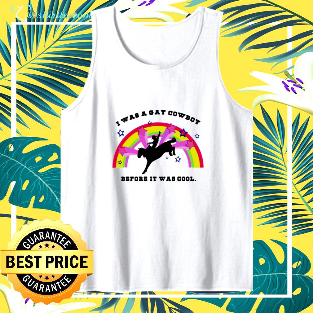 I was a gay cowboy before it was cool rainbow tank top