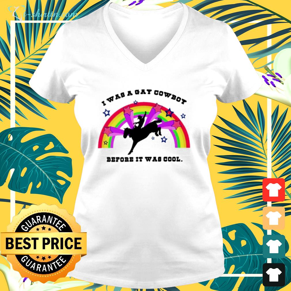 I was a gay cowboy before it was cool v-neck t-shirt