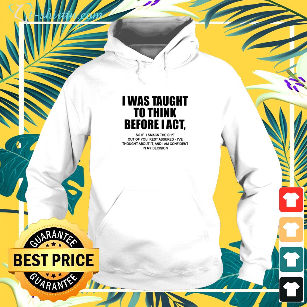 I was taught to think before I act hoodie