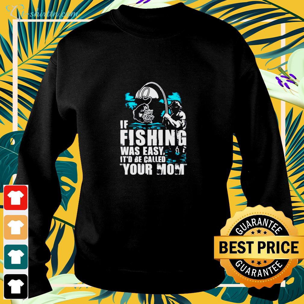 If fishing were easy it'd be called your Mom sweater