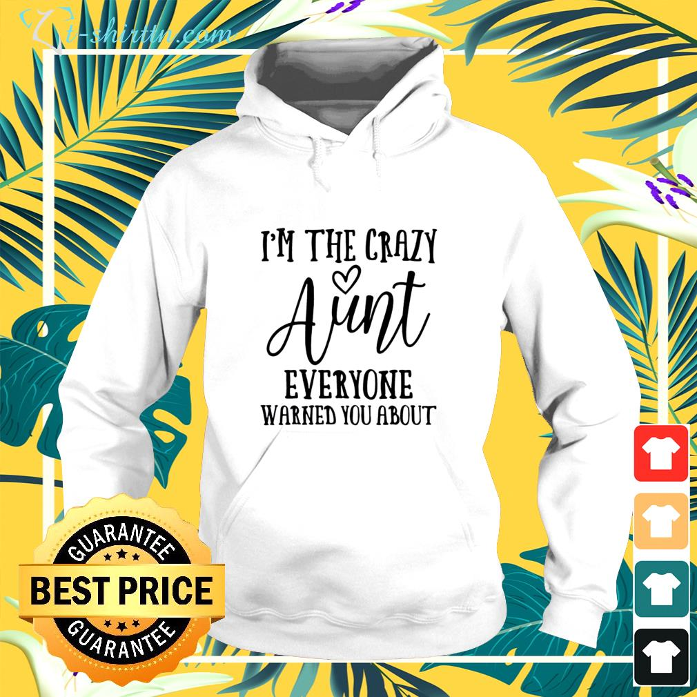 I'm the crazy aunt everyone warned you about hoodie