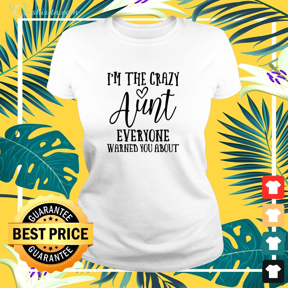I'm the crazy aunt everyone warned you about ladies-tee