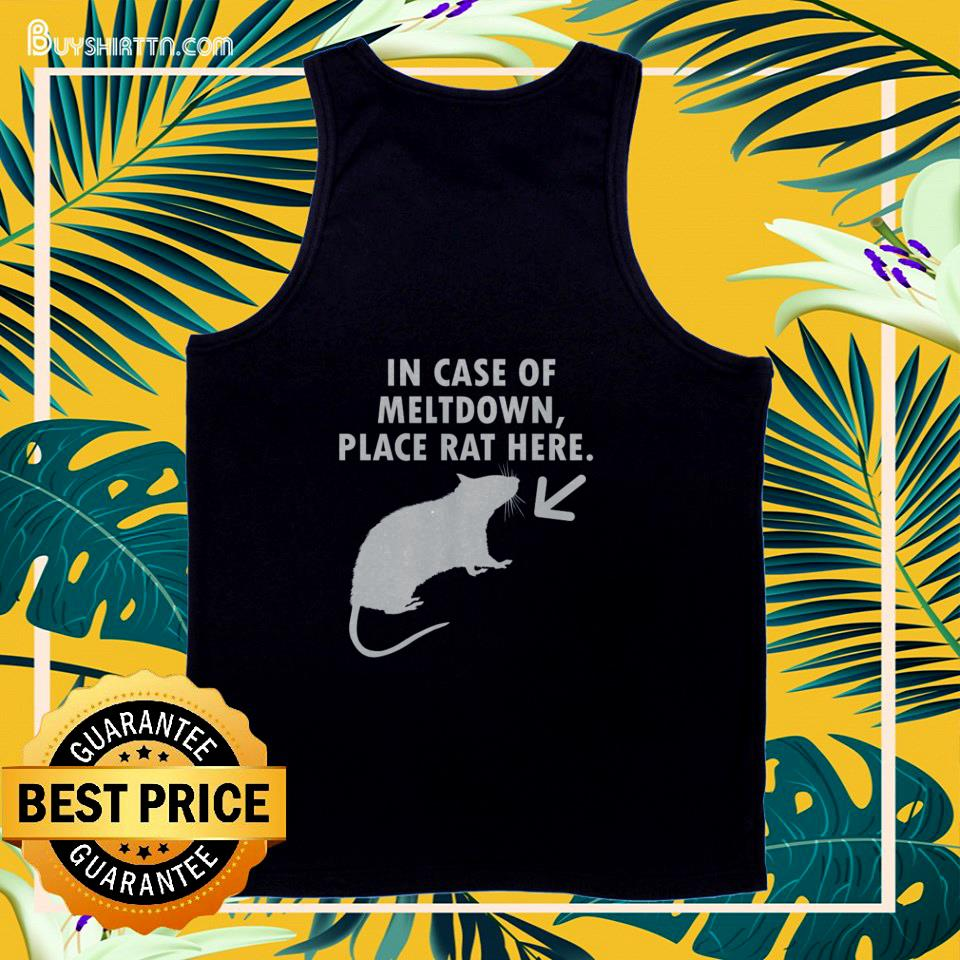 In case of meltdown place rat here tank top