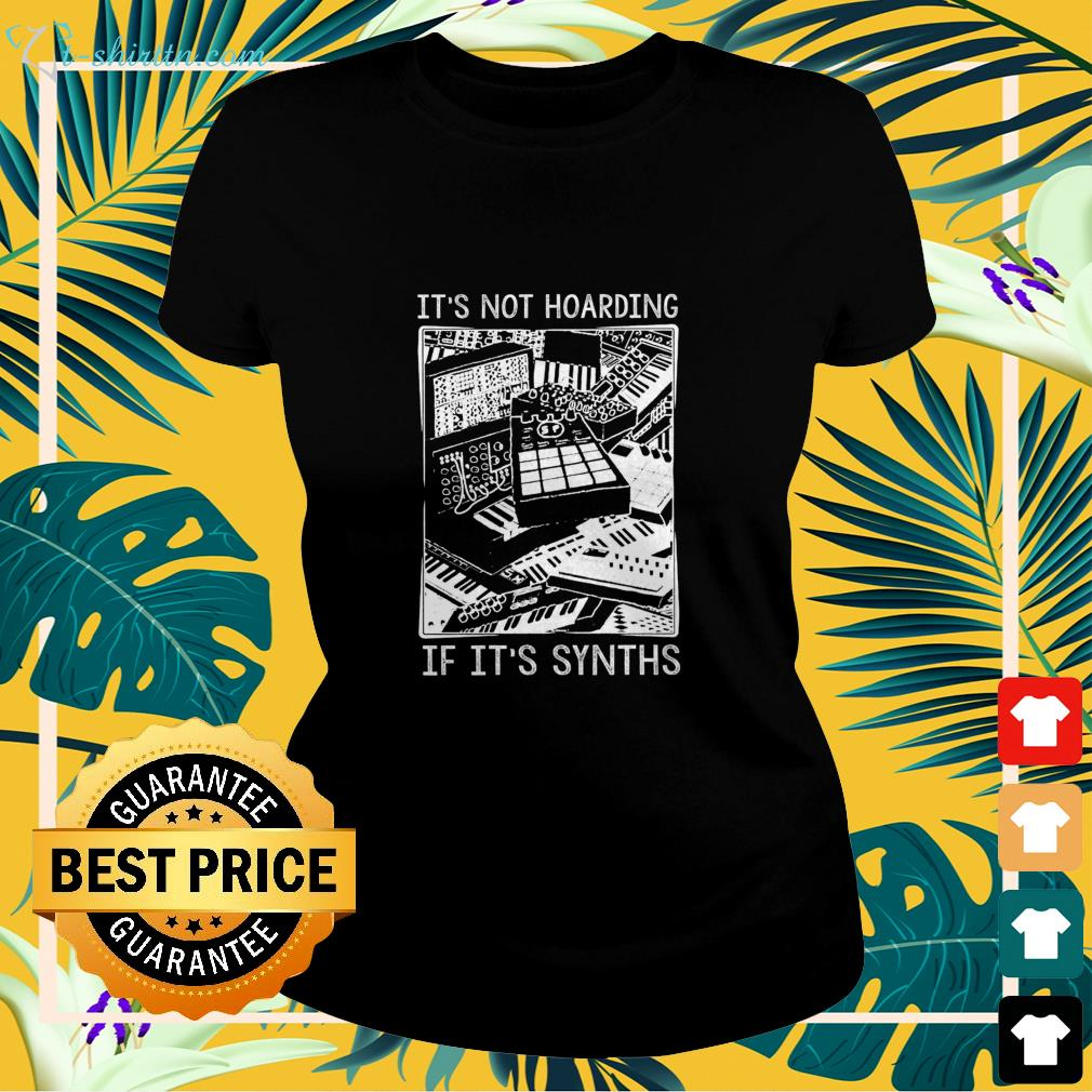 It's not hoarding if it's synths ladies-tee