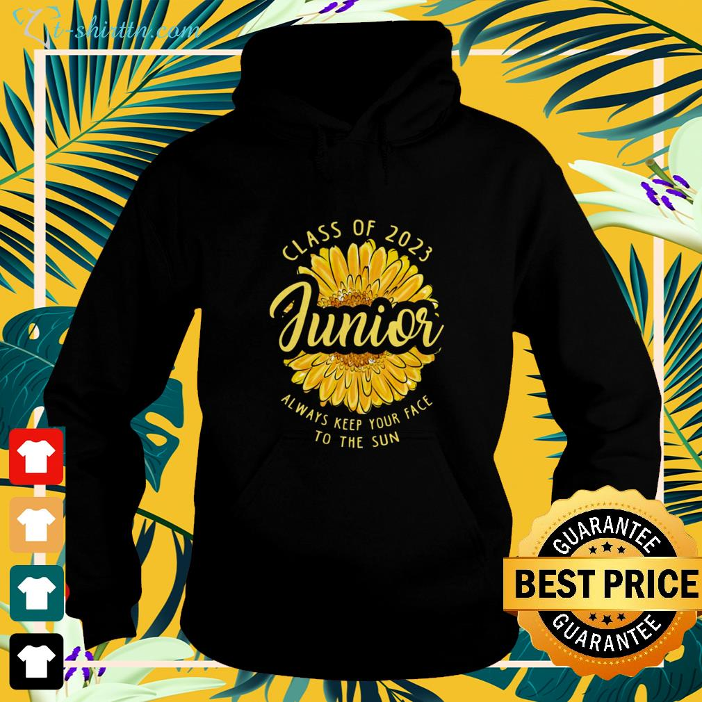 Junior Class of 2023 Junior always keep your face to the sun hoodie