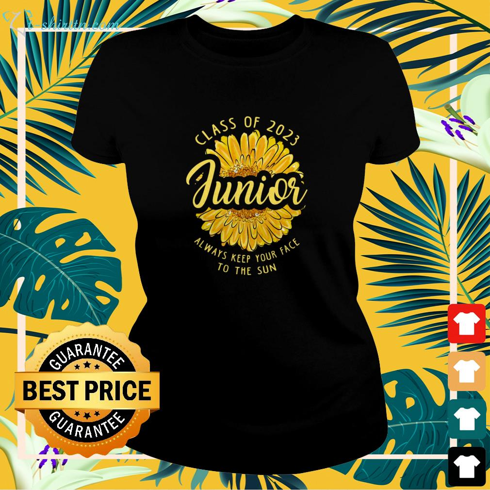Junior Class of 2023 Junior always keep your face to the sun ladies-tee