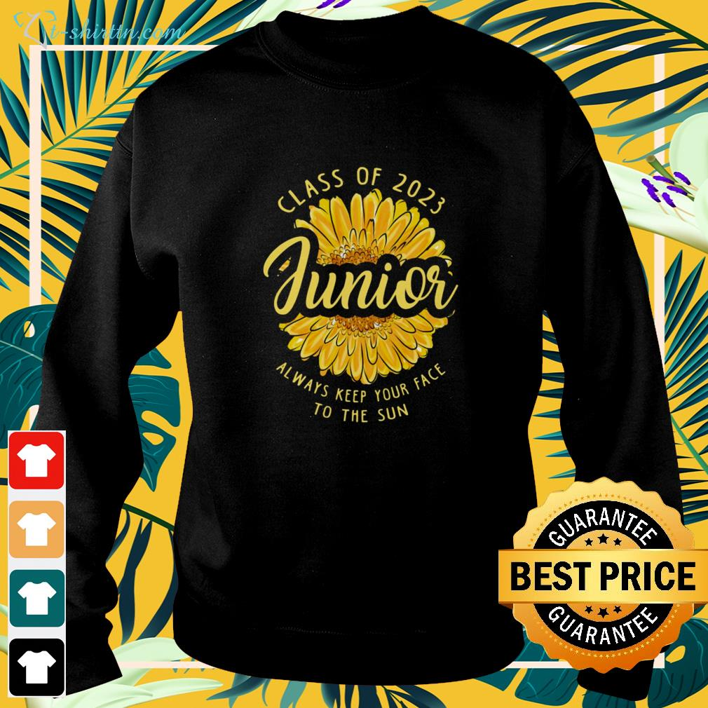 Junior Class of 2023 Junior always keep your face to the sun sweater