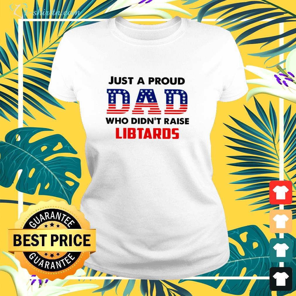 Just a proud Dad who didn't raise libtards ladies-tee