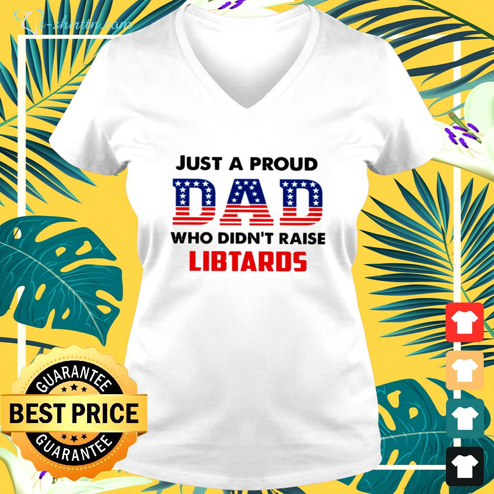 Just a proud Dad who didn't raise libtards v-neck t-shirt