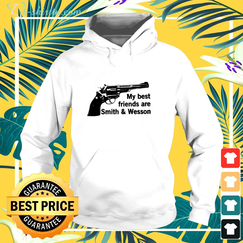 My best friends are smith and wesson hoodie