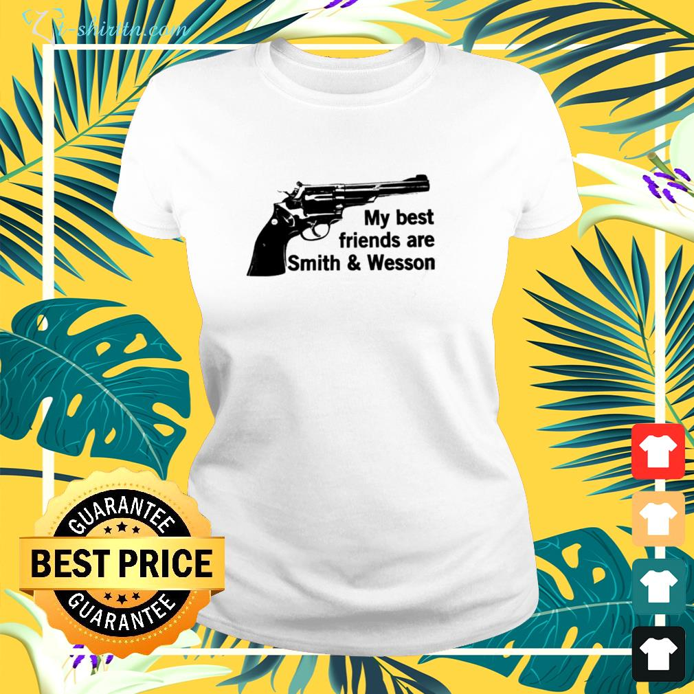 My best friends are smith and wesson ladies-tee