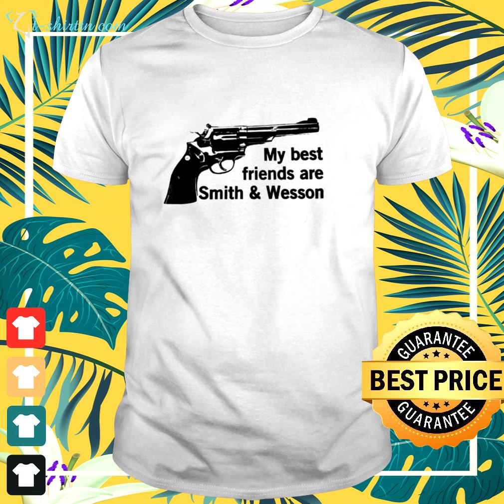 my-best-friends-are-smith-and-wesson-t-shirt The best shop for printing t-shirts for men and women