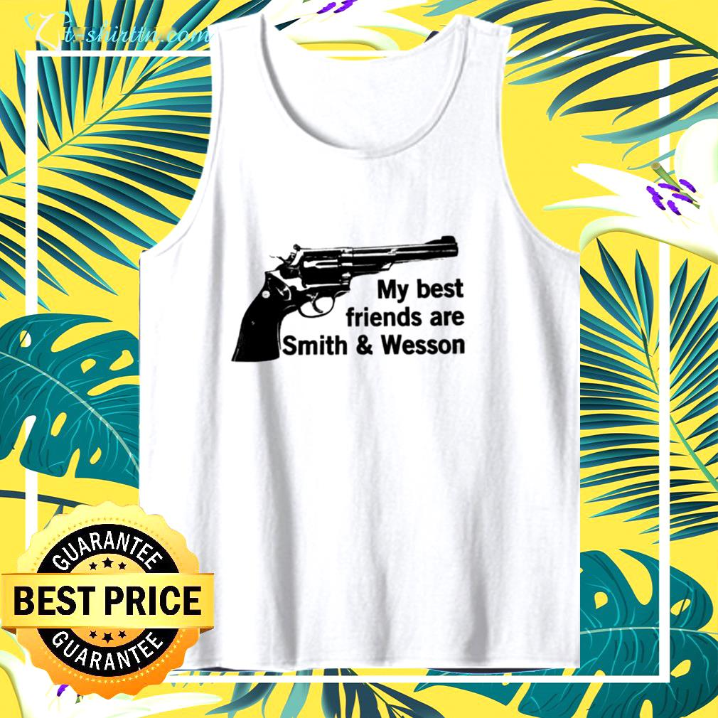 My best friends are smith and wesson tank top