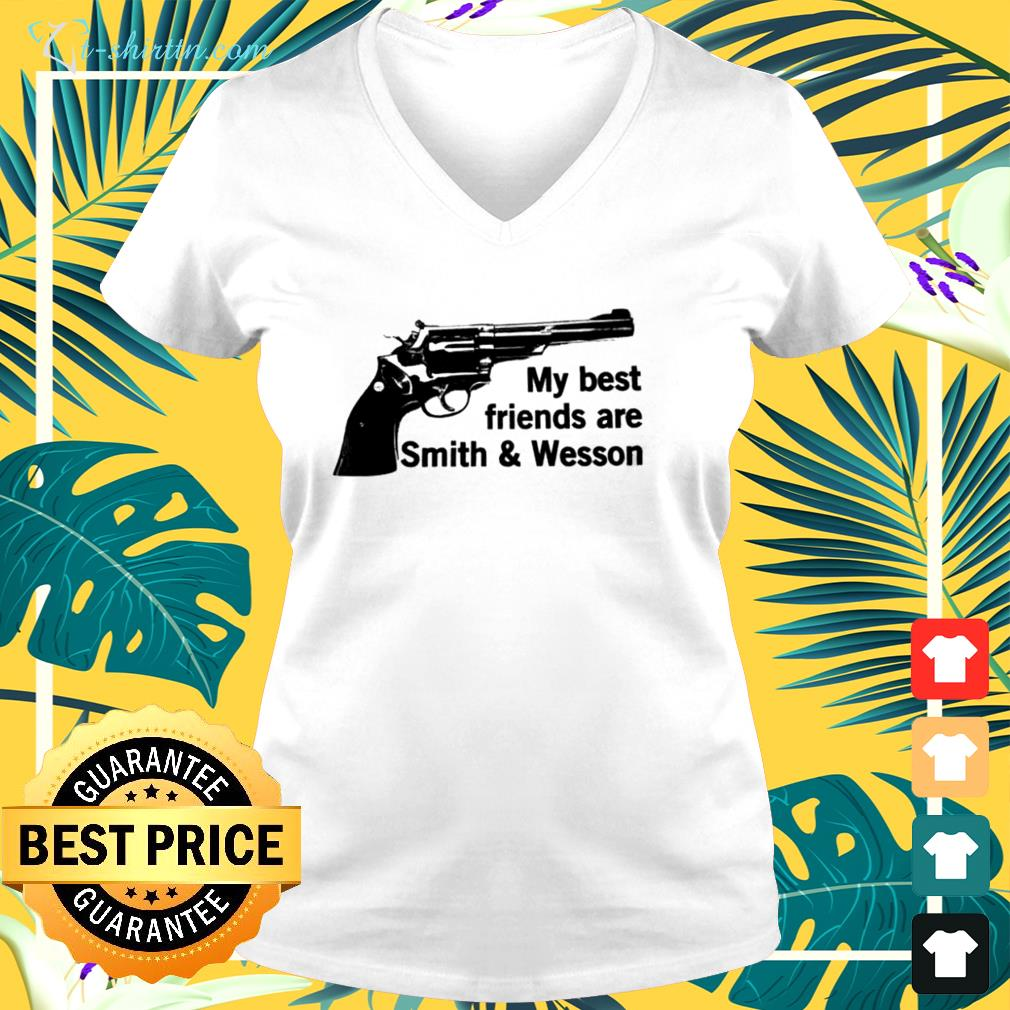 My best friends are smith and wesson v-neck t-shirt