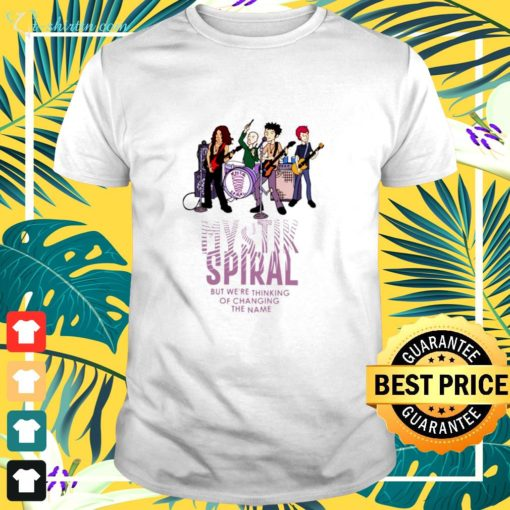 Mystik spiral but we're thinking of changing the name shirt